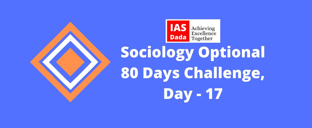 IAS Dada Day 17 Sociology Optional