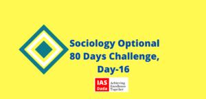 IAS Dada Sociology Optional Day 16